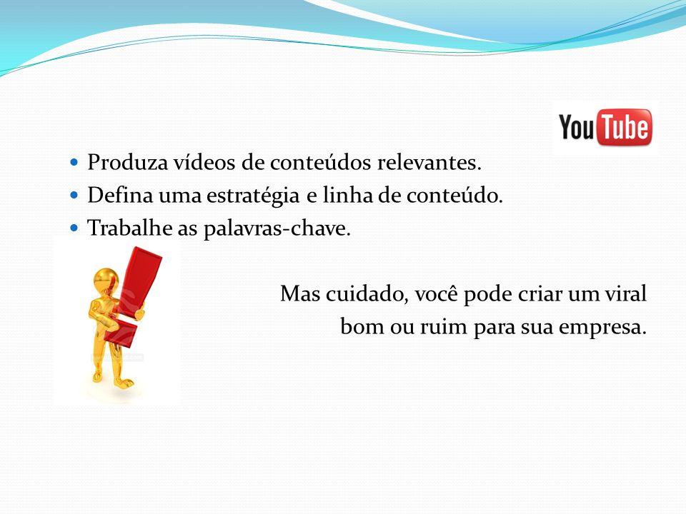 Produza vídeos de conteúdos relevantes. Defina uma estratégia e linha de conteúdo.