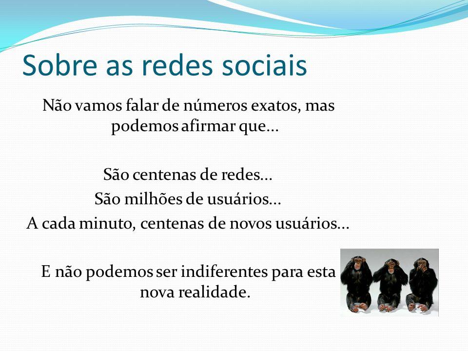 Sobre as redes sociais As redes sociais não são novidades nas empresas.
