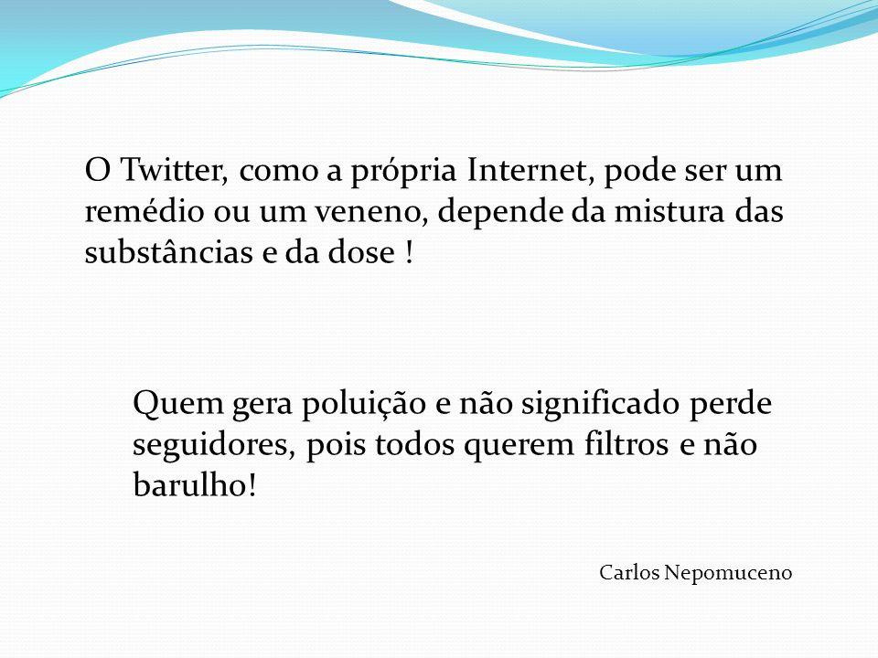 O Twitter, como a própria Internet, pode ser um remédio ou um veneno, depende da mistura das substâncias e da dose .