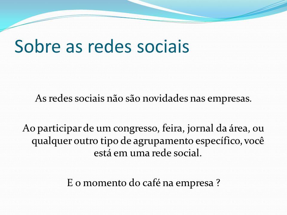 Sobre as redes sociais A convergência das redes sociais para a internet potencializou a disseminação das informações e segmentação do público alvo.