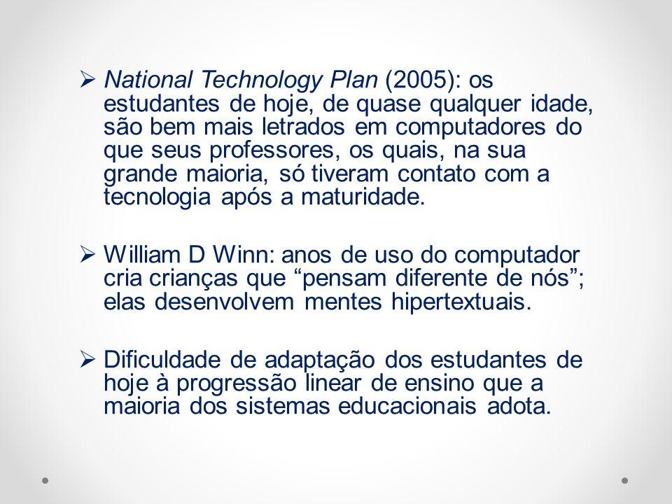National Technology Plan (2005): os estudantes de hoje, de quase qualquer idade, são bem mais letrados em computadores do que seus professores, os qua