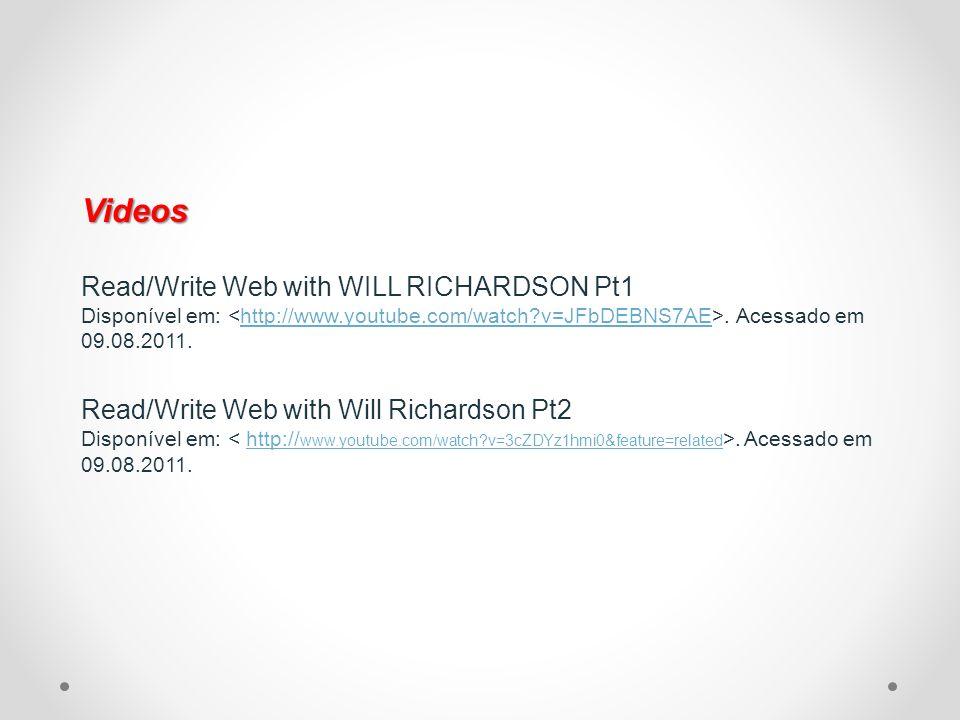 Videos Videos Read/Write Web with WILL RICHARDSON Pt1 Disponível em:. Acessado em 09.08.2011. Read/Write Web with Will Richardson Pt2 Disponível em:.