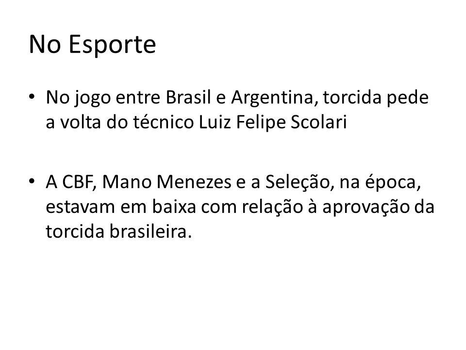 No Esporte No jogo entre Brasil e Argentina, torcida pede a volta do técnico Luiz Felipe Scolari A CBF, Mano Menezes e a Seleção, na época, estavam em