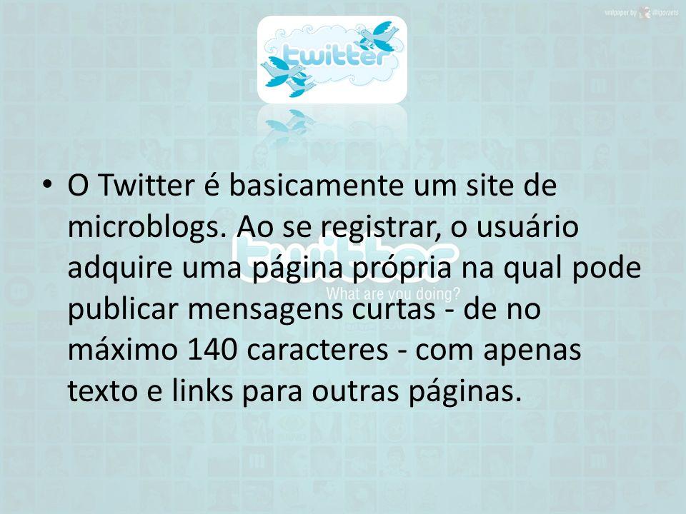 O Twitter é basicamente um site de microblogs. Ao se registrar, o usuário adquire uma página própria na qual pode publicar mensagens curtas - de no má