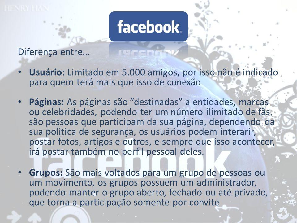 Diferença entre... Usuário: Limitado em 5.000 amigos, por isso não é indicado para quem terá mais que isso de conexão Páginas: As páginas são destinad