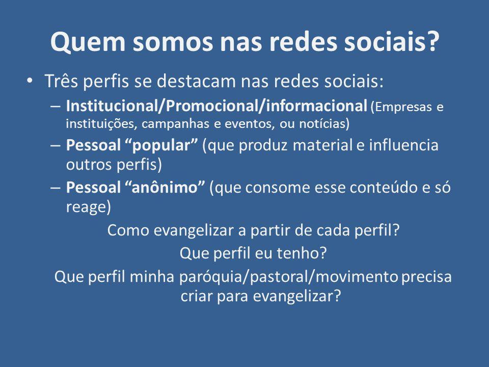 Quem somos nas redes sociais? Três perfis se destacam nas redes sociais: – Institucional/Promocional/informacional (Empresas e instituições, campanhas