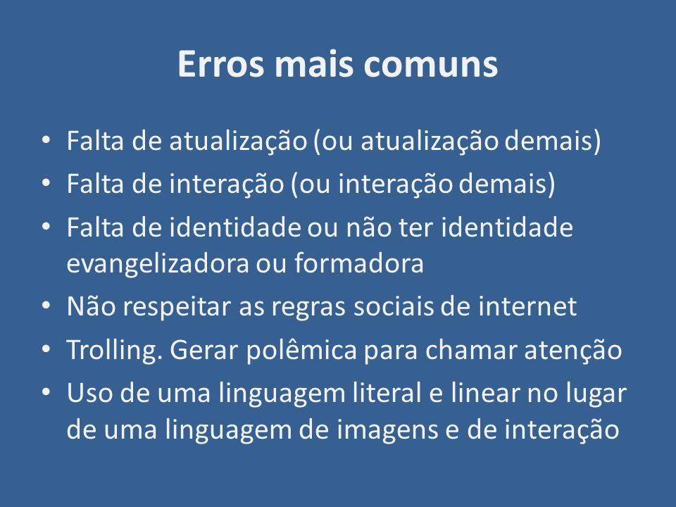 Erros mais comuns Falta de atualização (ou atualização demais) Falta de interação (ou interação demais) Falta de identidade ou não ter identidade evan