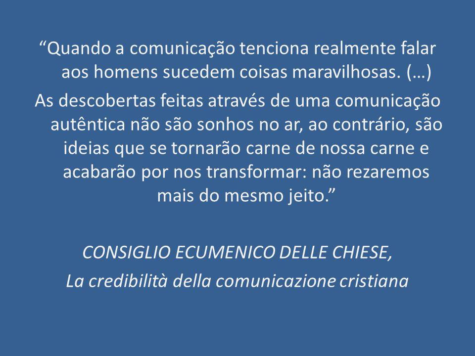 Quando a comunicação tenciona realmente falar aos homens sucedem coisas maravilhosas. (…) As descobertas feitas através de uma comunicação autêntica n