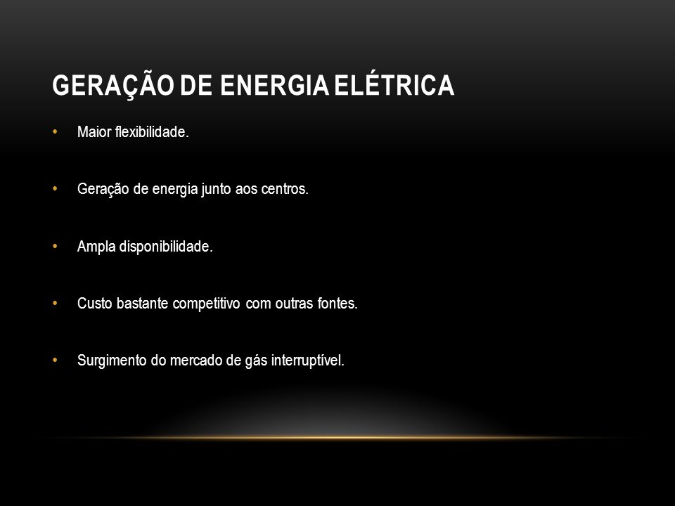 GERAÇÃO DE ENERGIA ELÉTRICA Maior flexibilidade.Geração de energia junto aos centros.