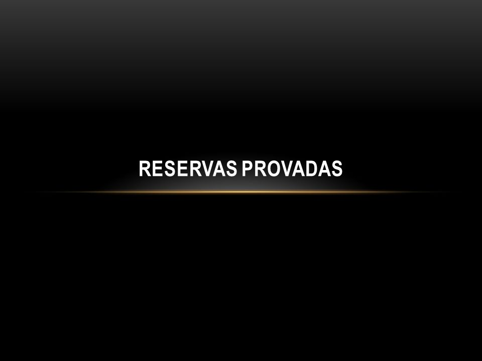 RESERVAS PROVADAS - MUNDO As reservas globais de gás atingiram 187,29 trilhões de m³ em 2012.