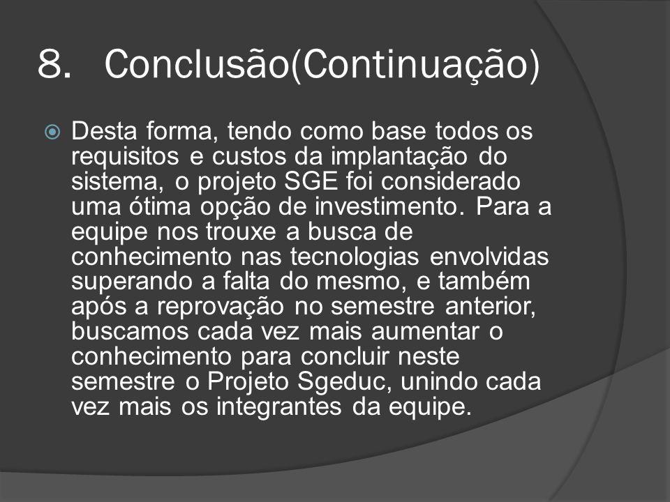 8.Conclusão(Continuação) Desta forma, tendo como base todos os requisitos e custos da implantação do sistema, o projeto SGE foi considerado uma ótima