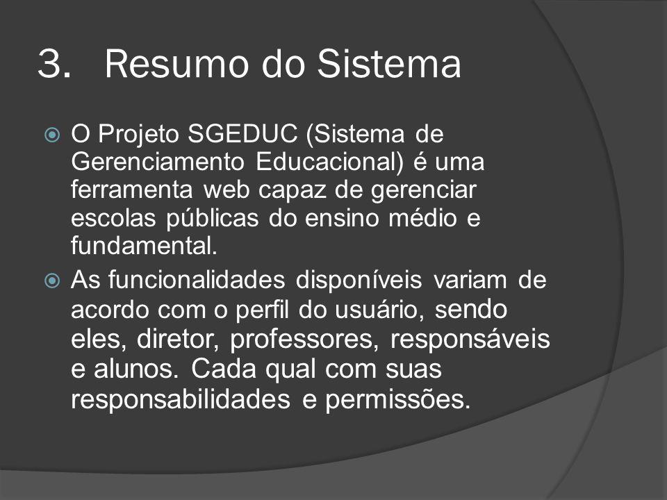 3.Resumo do Sistema O Projeto SGEDUC (Sistema de Gerenciamento Educacional) é uma ferramenta web capaz de gerenciar escolas públicas do ensino médio e