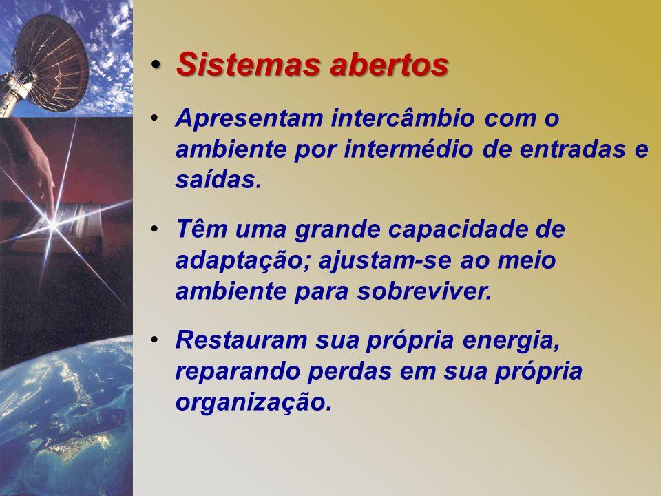 Sistemas abertosSistemas abertos Apresentam intercâmbio com o ambiente por intermédio de entradas e saídas. Têm uma grande capacidade de adaptação; aj