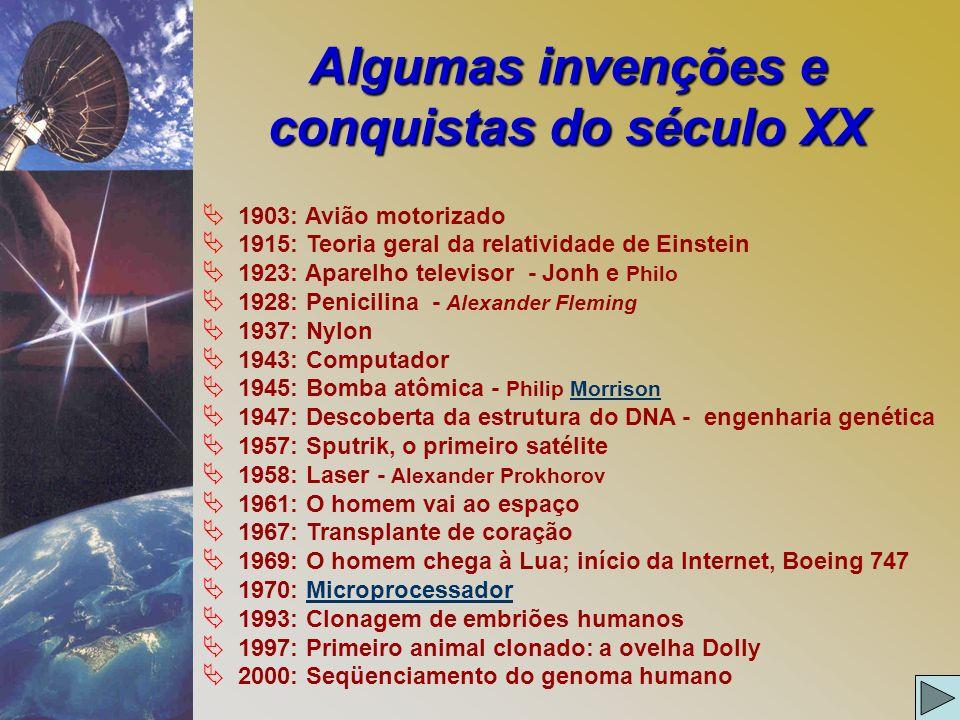 Algumas invenções e conquistas do século XX Ä 1903: Avião motorizado Ä 1915: Teoria geral da relatividade de Einstein Ä 1923: Aparelho televisor - Jon