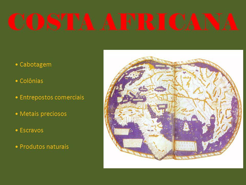 COSTA AFRICANA Cabotagem Colônias Entrepostos comerciais Metais preciosos Escravos Produtos naturais