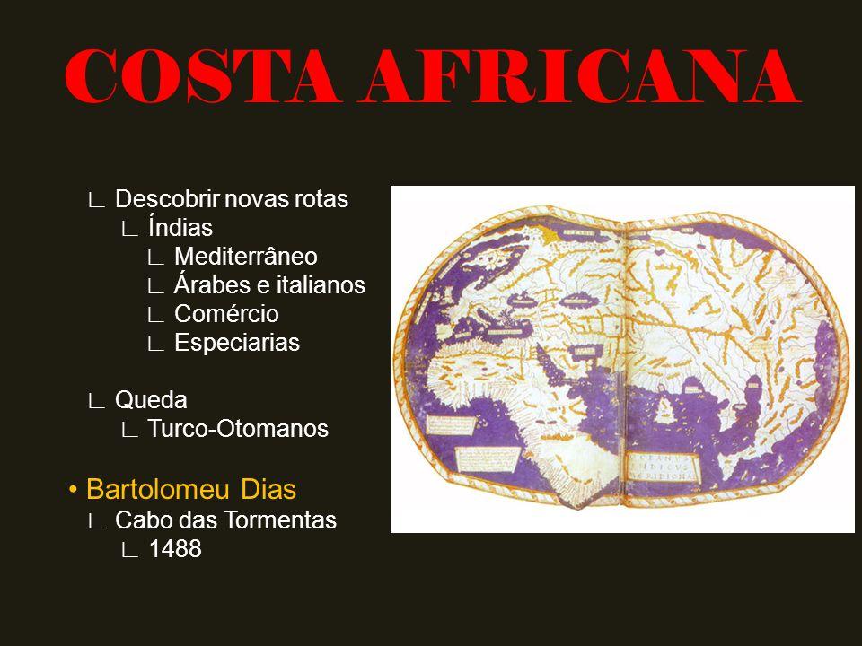 Descobrir novas rotas Índias Mediterrâneo Árabes e italianos Comércio Especiarias Queda Turco-Otomanos Bartolomeu Dias Cabo das Tormentas 1488 COSTA AFRICANA