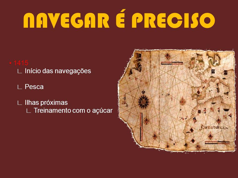 NAVEGAR É PRECISO 1415 Início das navegações Pesca Ilhas próximas Treinamento com o açúcar