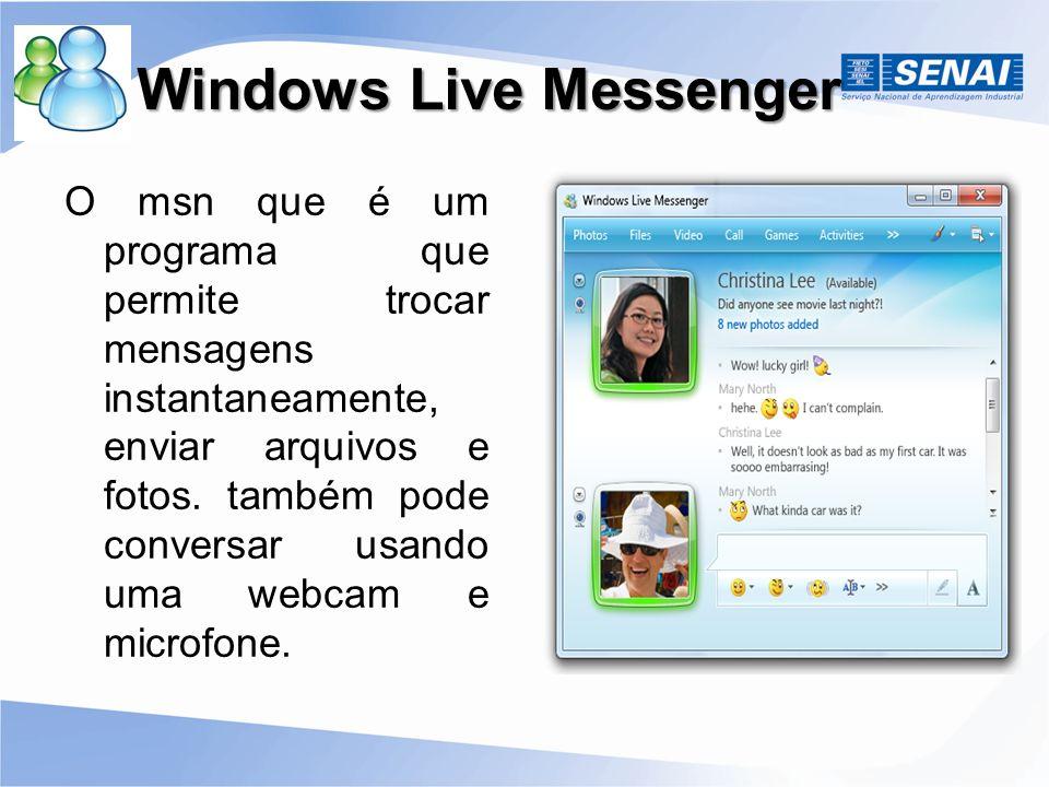 Windows Live Messenger Windows Live Messenger O msn que é um programa que permite trocar mensagens instantaneamente, enviar arquivos e fotos. também p