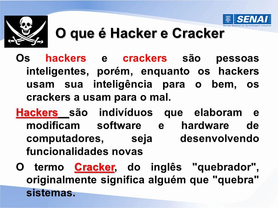 O que é Hacker e Cracker Os hackers e crackers são pessoas inteligentes, porém, enquanto os hackers usam sua inteligência para o bem, os crackers a us