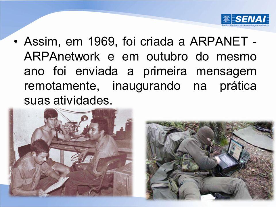 Assim, em 1969, foi criada a ARPANET - ARPAnetwork e em outubro do mesmo ano foi enviada a primeira mensagem remotamente, inaugurando na prática suas