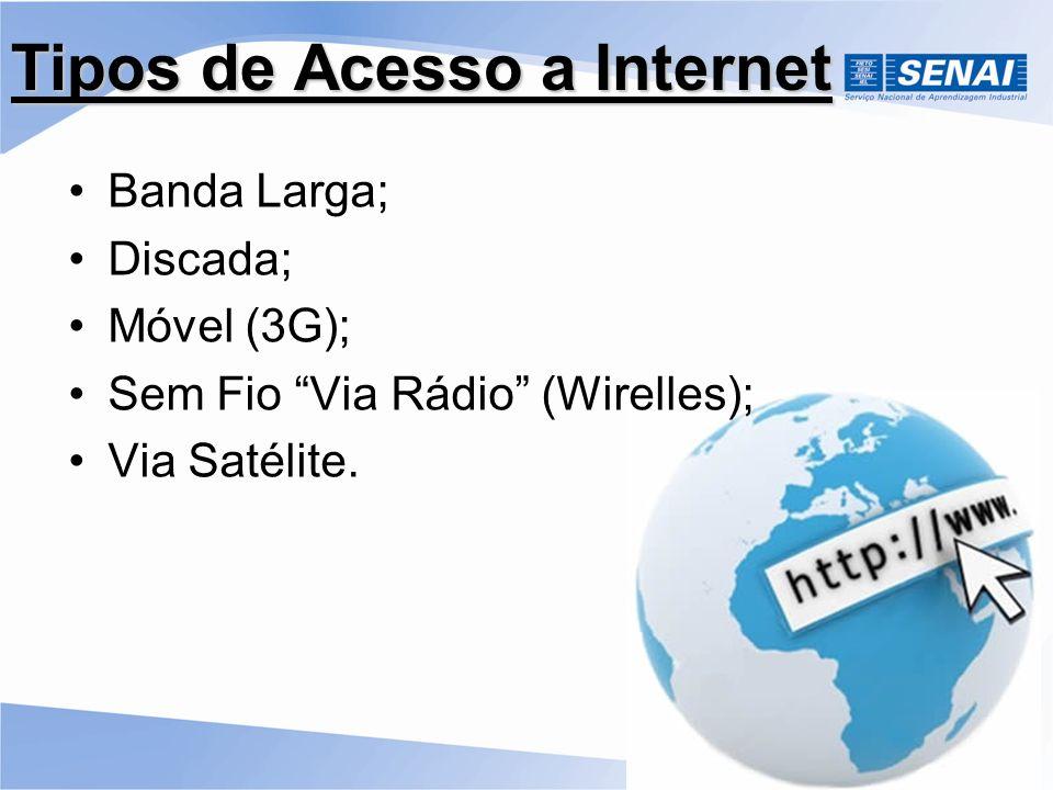 Tipos de Acesso a Internet Banda Larga; Discada; Móvel (3G); Sem Fio Via Rádio (Wirelles); Via Satélite.