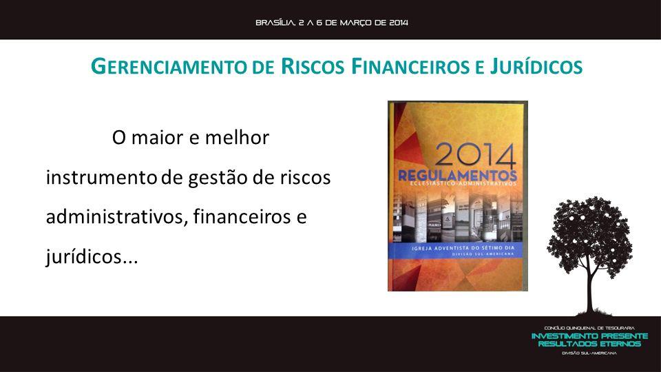 G ERENCIAMENTO DE R ISCOS F INANCEIROS E J URÍDICOS O maior e melhor instrumento de gestão de riscos administrativos, financeiros e jurídicos...