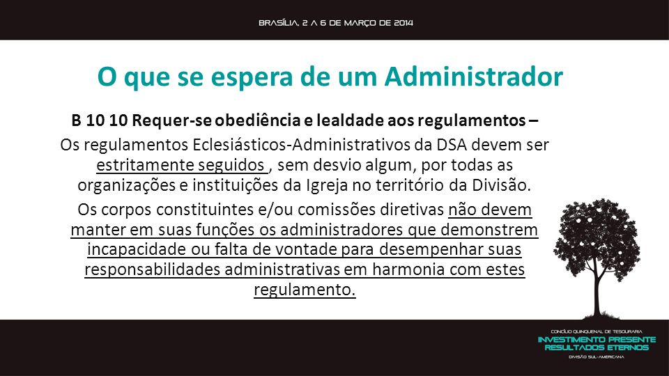 O que se espera de um Administrador B 10 10 Requer-se obediência e lealdade aos regulamentos – Os regulamentos Eclesiásticos-Administrativos da DSA de