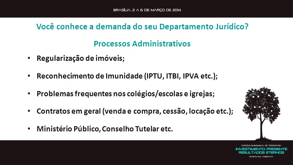 Regularização de imóveis; Reconhecimento de Imunidade (IPTU, ITBI, IPVA etc.); Problemas frequentes nos colégios/escolas e igrejas; Contratos em geral