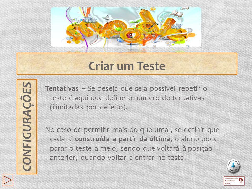 Tentativas – Se deseja que seja possível repetir o teste é aqui que define o número de tentativas (ilimitadas por defeito). No caso de permitir mais d