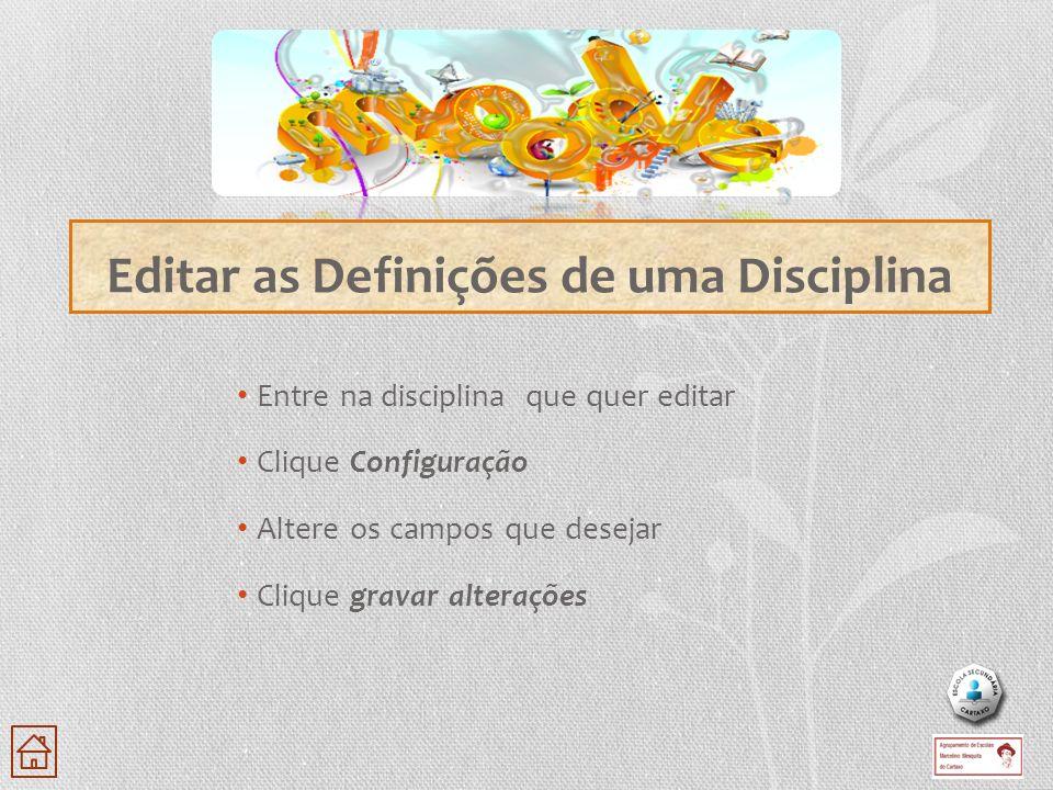 Editar as Definições de uma Disciplina Entre na disciplina que quer editar Clique Configuração Altere os campos que desejar Clique gravar alterações