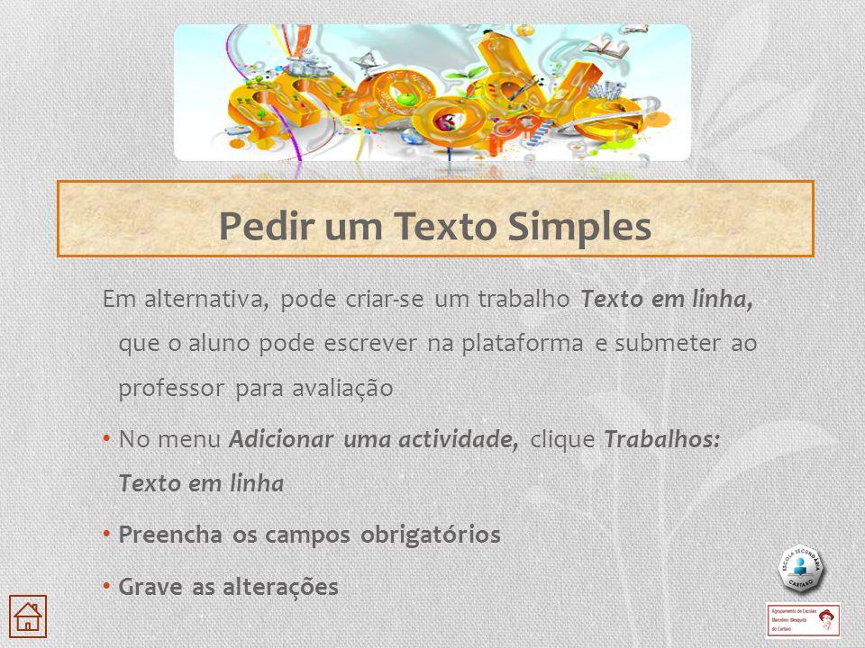 Em alternativa, pode criar-se um trabalho Texto em linha, que o aluno pode escrever na plataforma e submeter ao professor para avaliação No menu Adici
