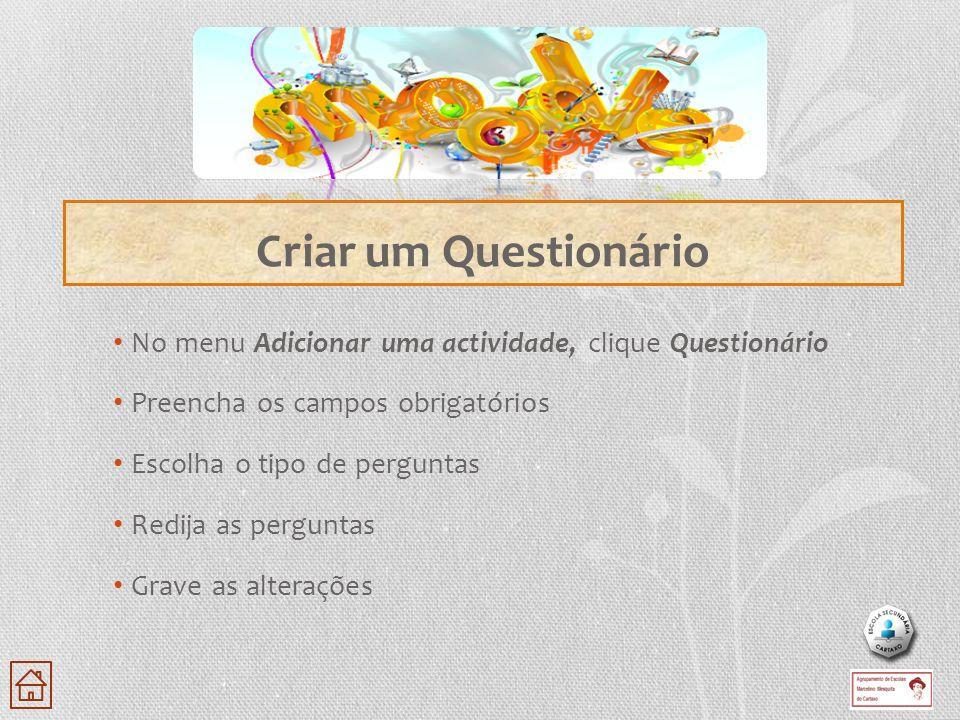 No menu Adicionar uma actividade, clique Questionário Preencha os campos obrigatórios Escolha o tipo de perguntas Redija as perguntas Grave as alteraç