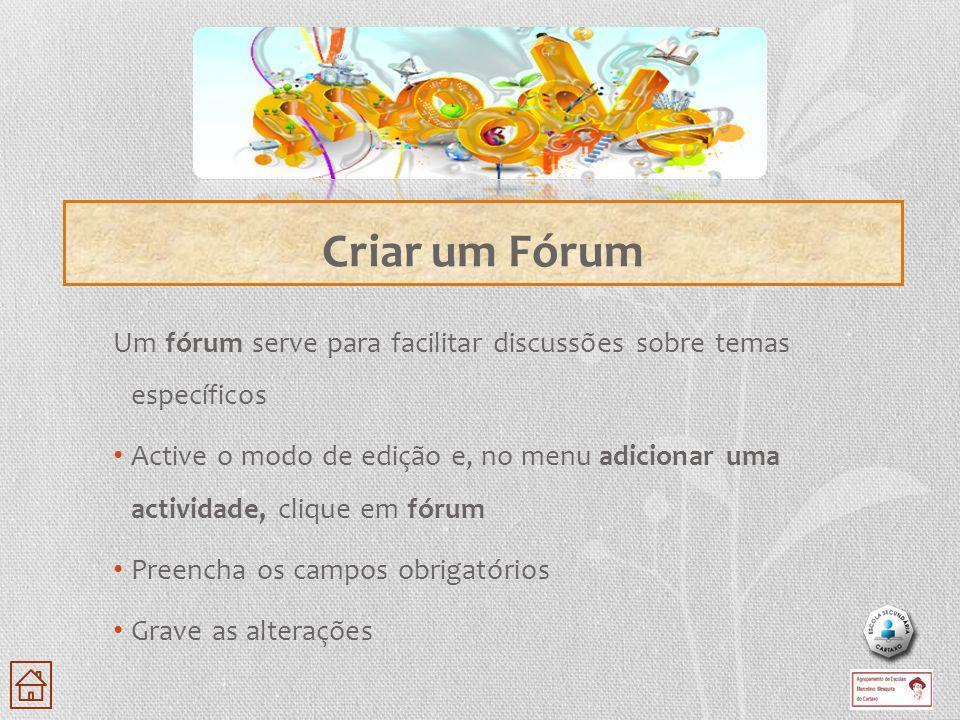 Um fórum serve para facilitar discussões sobre temas específicos Active o modo de edição e, no menu adicionar uma actividade, clique em fórum Preencha