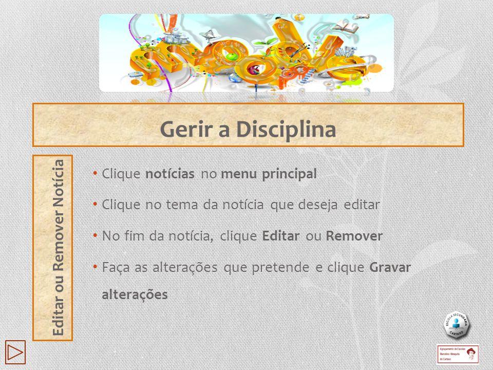 Clique notícias no menu principal Clique no tema da notícia que deseja editar No fim da notícia, clique Editar ou Remover Faça as alterações que prete
