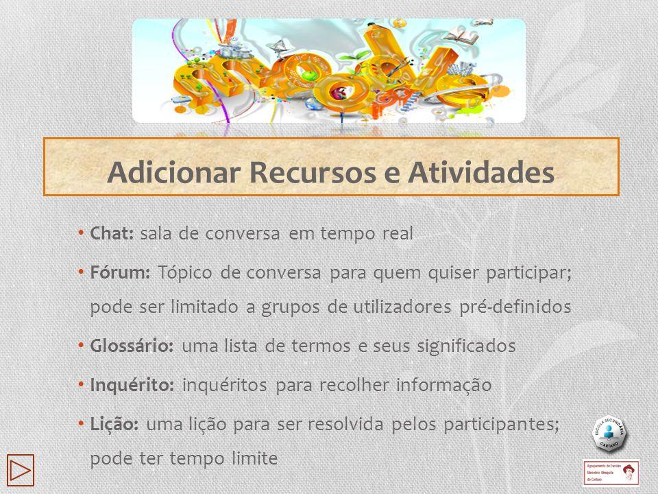 Chat: sala de conversa em tempo real Fórum: Tópico de conversa para quem quiser participar; pode ser limitado a grupos de utilizadores pré-definidos G
