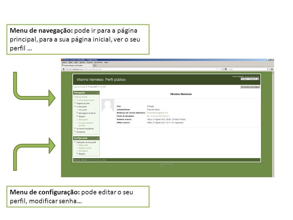 Menu de configuração: pode editar o seu perfil, modificar senha… Menu de navegação: pode ir para a página principal, para a sua página inicial, ver o