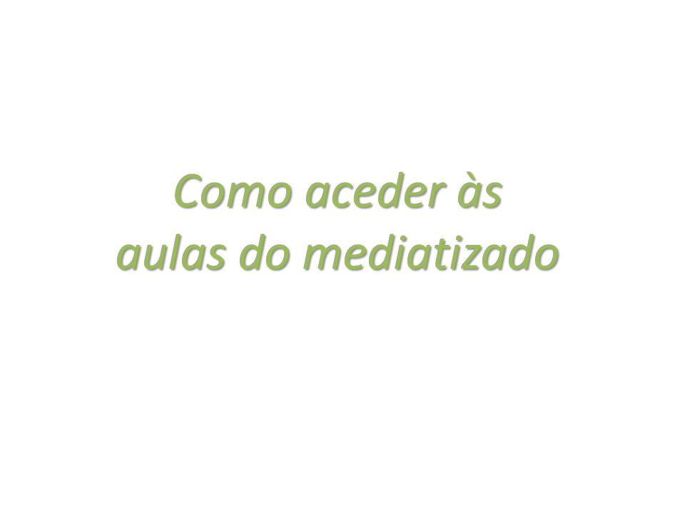 Como aceder às aulas do mediatizado