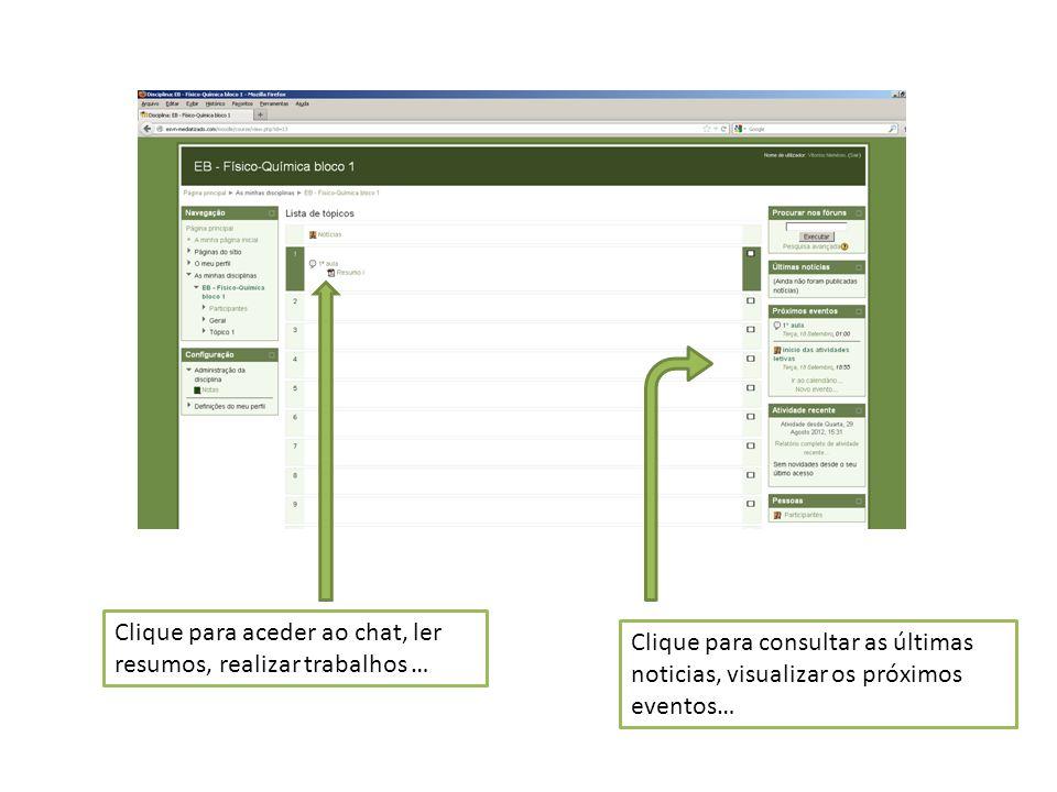 Clique para aceder ao chat, ler resumos, realizar trabalhos … Clique para consultar as últimas noticias, visualizar os próximos eventos…
