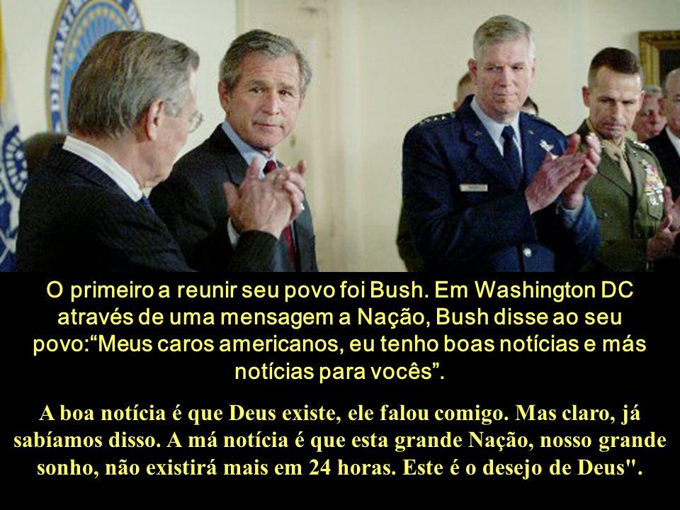 O primeiro a reunir seu povo foi Bush. Em Washington DC através de uma mensagem a Nação, Bush disse ao seu povo:Meus caros americanos, eu tenho boas n