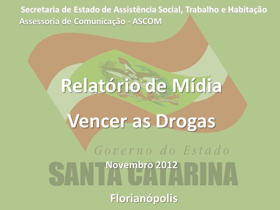 Secretaria de Estado de Assistência Social, Trabalho e Habitação Florianópolis Relatório de Mídia Vencer as Drogas Novembro 2012 Assessoria de Comunic