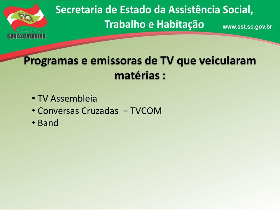Programas e emissoras de TV que veicularam matérias : TV Assembleia Conversas Cruzadas – TVCOM Band