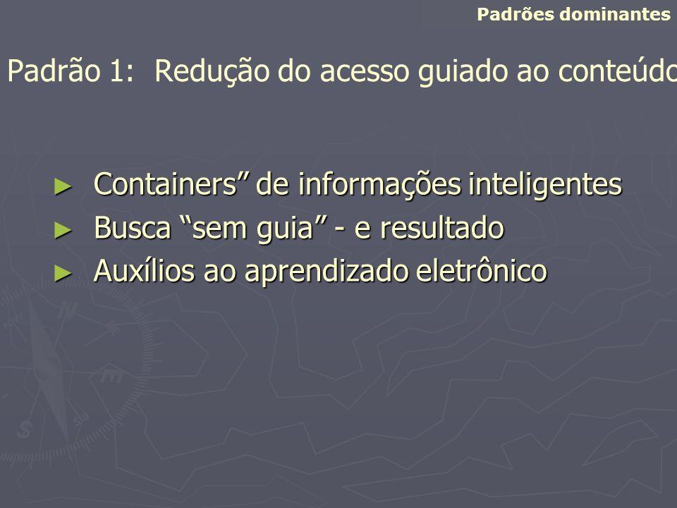 Padrão 1: Redução do acesso guiado ao conteúdo Containers de informações inteligentes Containers de informações inteligentes Busca sem guia - e result