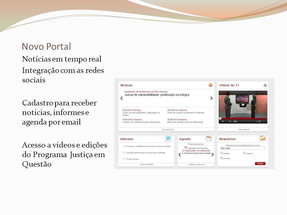Novo Portal Notícias em tempo real Integração com as redes sociais Cadastro para receber notícias, informes e agenda por email Acesso a vídeos e ediçõ