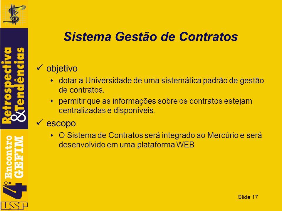 Slide 17 Sistema Gestão de Contratos objetivo dotar a Universidade de uma sistemática padrão de gestão de contratos. permitir que as informações sobre