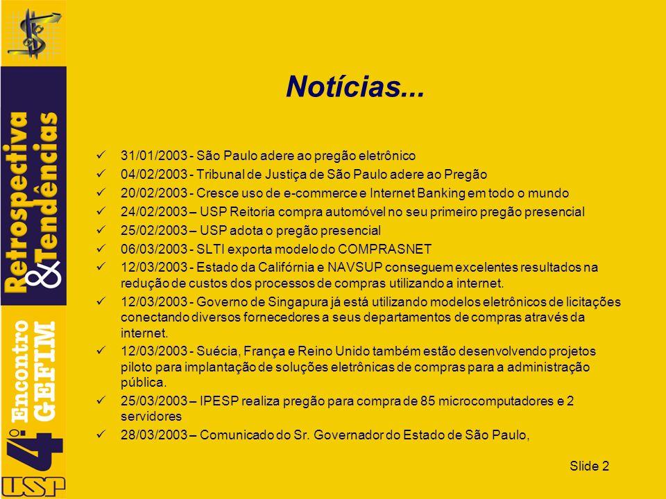 Slide 2 Notícias... 31/01/2003 - São Paulo adere ao pregão eletrônico 04/02/2003 - Tribunal de Justiça de São Paulo adere ao Pregão 20/02/2003 - Cresc