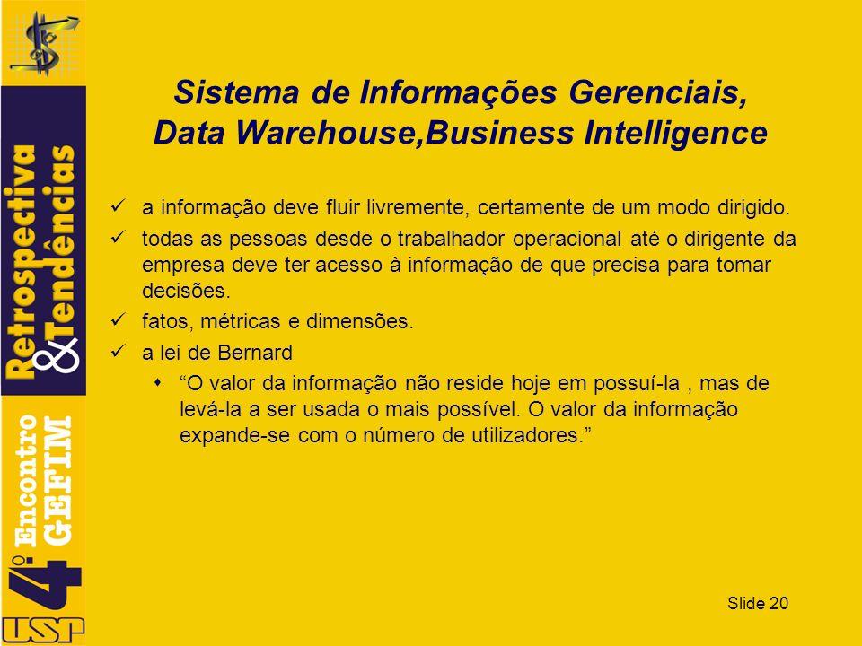 Slide 20 Sistema de Informações Gerenciais, Data Warehouse,Business Intelligence a informação deve fluir livremente, certamente de um modo dirigido. t