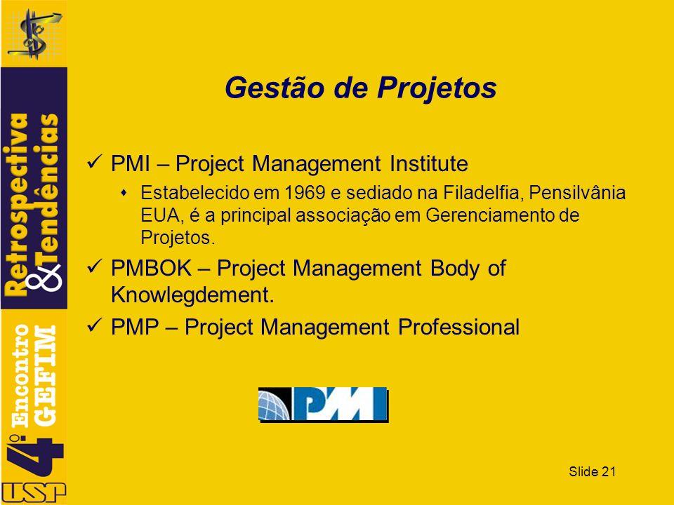 Slide 21 Gestão de Projetos PMI – Project Management Institute Estabelecido em 1969 e sediado na Filadelfia, Pensilvânia EUA, é a principal associação