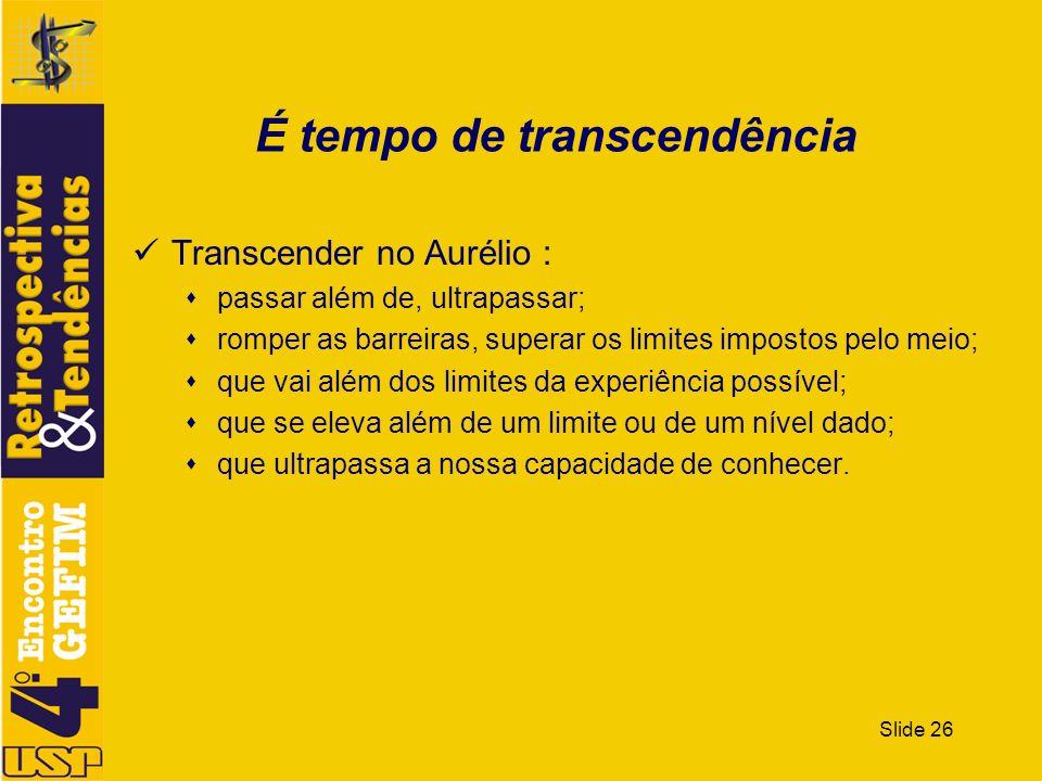 Slide 26 É tempo de transcendência Transcender no Aurélio : passar além de, ultrapassar; romper as barreiras, superar os limites impostos pelo meio; q