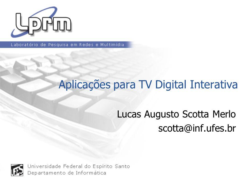 Aplicações para TV Digital Interativa Lucas Augusto Scotta Merlo scotta@inf.ufes.br