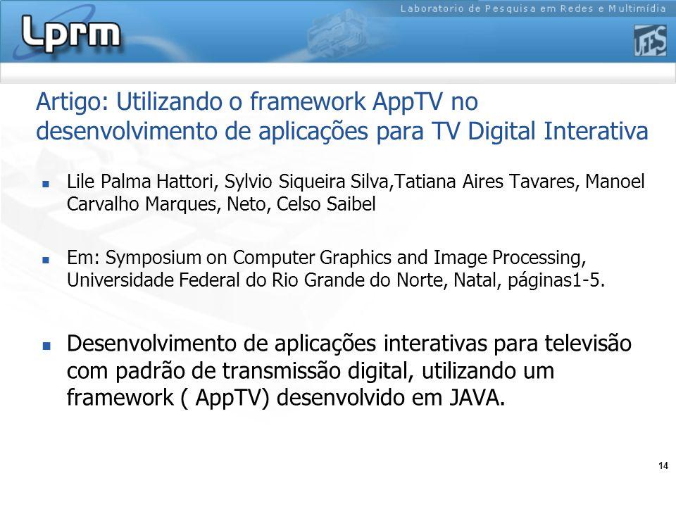 14 Artigo: Utilizando o framework AppTV no desenvolvimento de aplicações para TV Digital Interativa Lile Palma Hattori, Sylvio Siqueira Silva,Tatiana